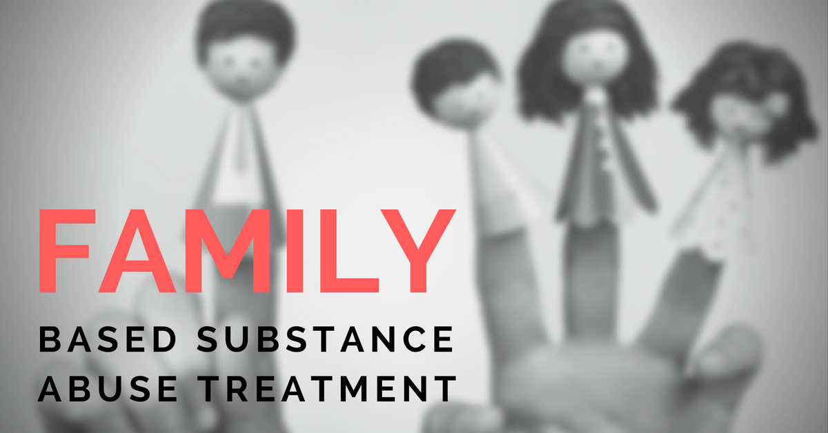 Family - Based Substance Abuse Treatment