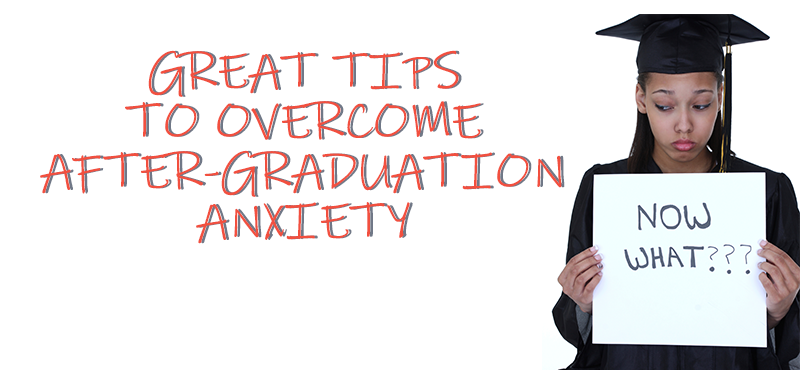 What to Do after College: Great Tips to Overcome After-Graduation Anxiety